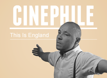 Cinephile: This Is England