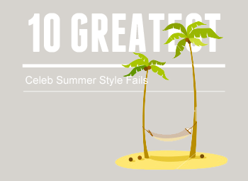 10 Greatest: Celeb Summer Style Fails