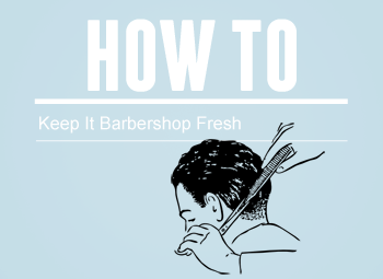 How To | Keep It Barbershop Fresh